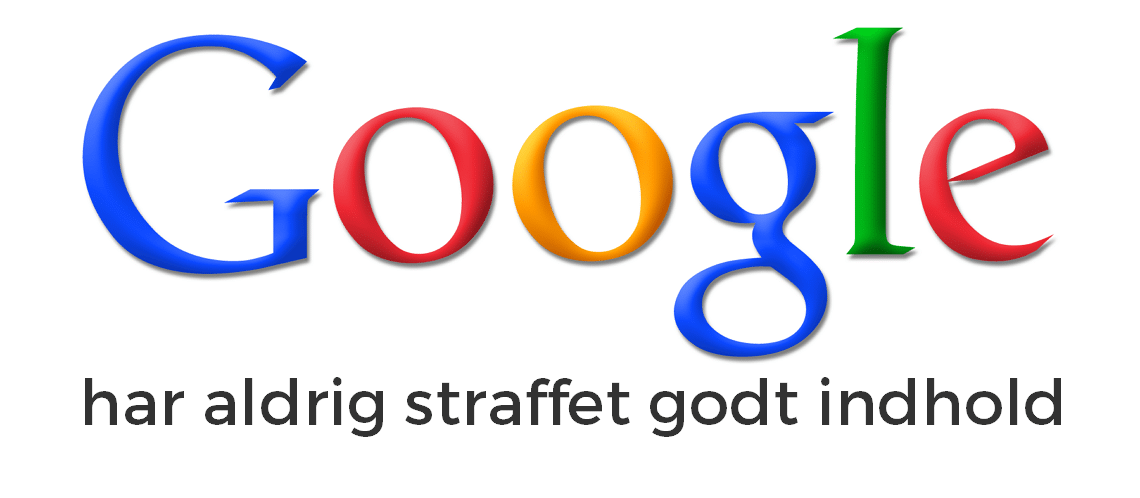 Google har aldrig straffet godt indhold.