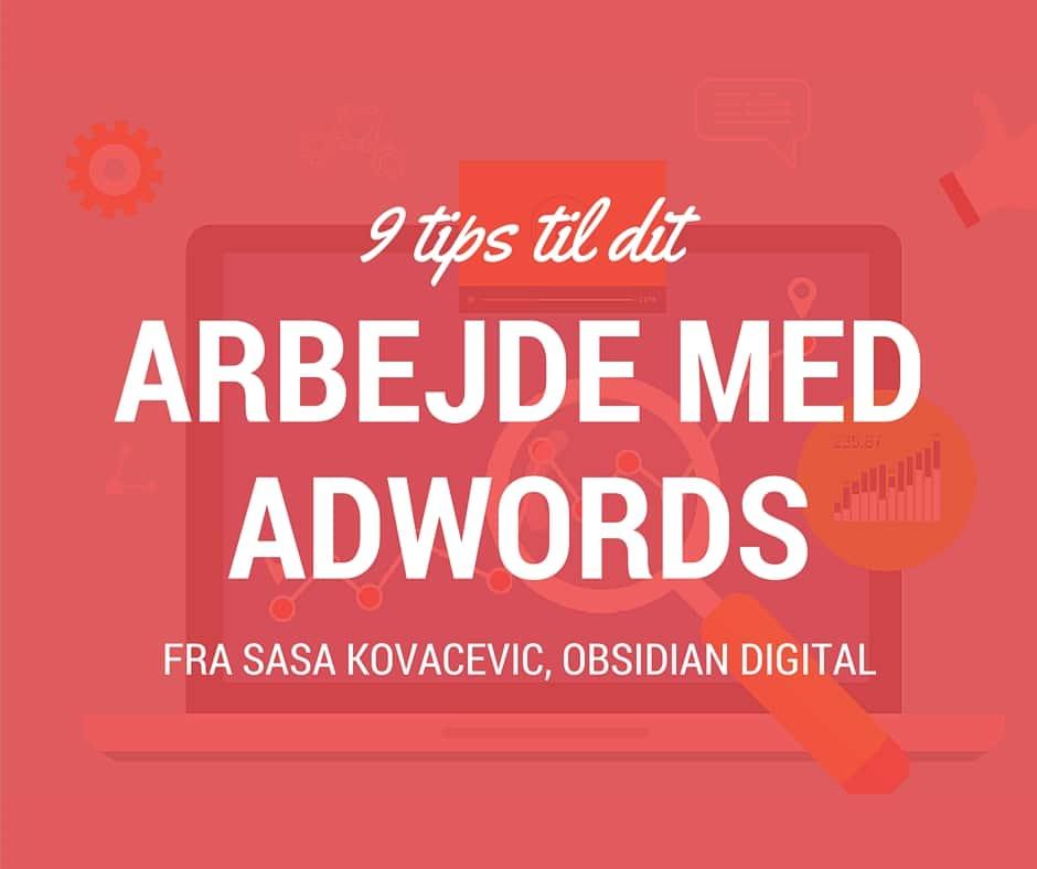 9 tips til dig der gerne vil arbejde med AdWords