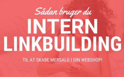 Sådan bruger du intern linkbuilding til at skabe mersalg i din webshop