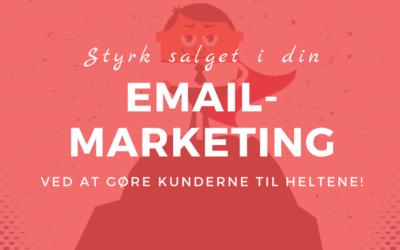 Styrk salget i din email-marketing: Gør kunderne til heltene!